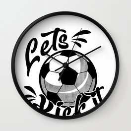 Soccer Ball Lets Kick It Sport Goal Game Team Gift Wall Clock