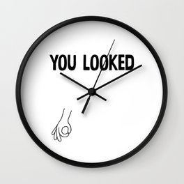 You Looked Wall Clock