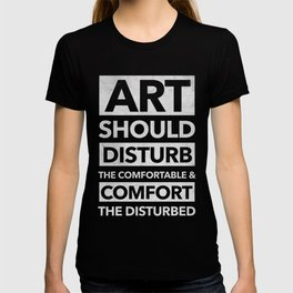 Art should disturb the comfortable & comfort the disturbed - White on Black T-shirt