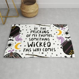 By the pricking of my thumbs, something wicked this way comes -Shakespeare, Macbeth Rug