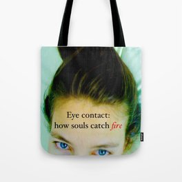 Eye contact:  how souls catch fire. Tote Bag