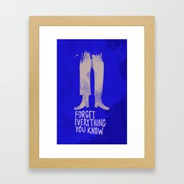 Forget Everything You Know Framed Art Print