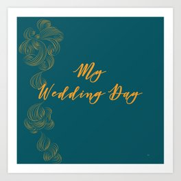 My Wedding Day (deep teal) Art Print