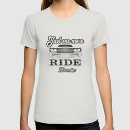 Just One More Ride I Promise T-shirt