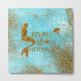 ALWAYS BE A MERMAID-Gold Faux Glitter Mermaid Saying Metal Print