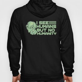 Green Alien Face Head I See Humans But No Humanity Hoody