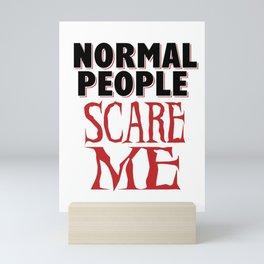 Sarcasm Crazy Nomal fear funny gifts Mini Art Print