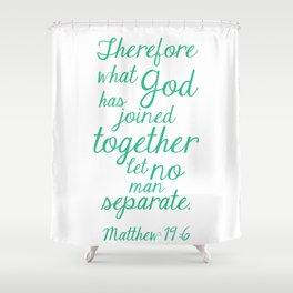 MATTHEW 19:6 Shower Curtain