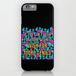 If you can't wish for more wishes, wish for more genies. iPhone Case