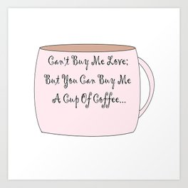 Buy me Coffee Art Print