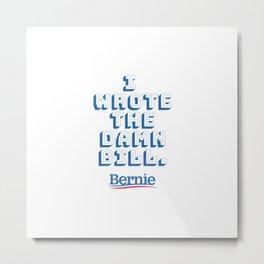 I wrote the damn bill. Bernie Sanders quote! Metal Print