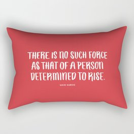 There is no such force as that of a person determined to rise Rectangular Pillow
