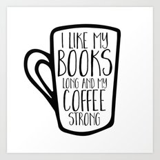 I Like My Books Long and My Coffee Strong Art Print
