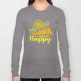 Adventure Makes Me Happy yo Long Sleeve T-shirt