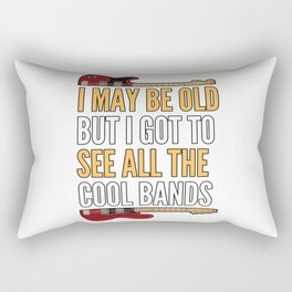 I MAY BE OLD BUT I SAW ALL COOL BANDs Rectangular Pillow