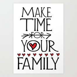 Make time for your family Art Print