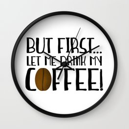 But First... Let Me Drink My Coffee! Wall Clock