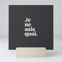 "Je ne sais quoi. French short life quote for ""I do not know what""! Mini Art Print"