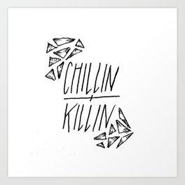 Chillin + Killin Art Print