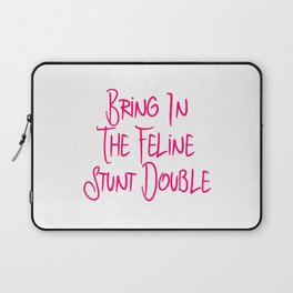 Bring in the Feline Funny Stunt Double Quote Laptop Sleeve