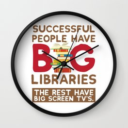 Successful People Have Big Libraries The Rest Have Big Screen TVs Wall Clock