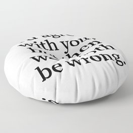 I'd Agree With You, But Then We'd Both Be Wrong. Floor Pillow