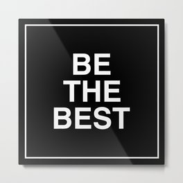 Be The Best - White on Black Metal Print