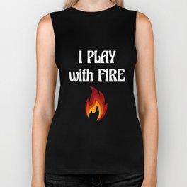 I Play with Fire Pyromaniac Fireman Appreciation T-Shirt Biker Tank