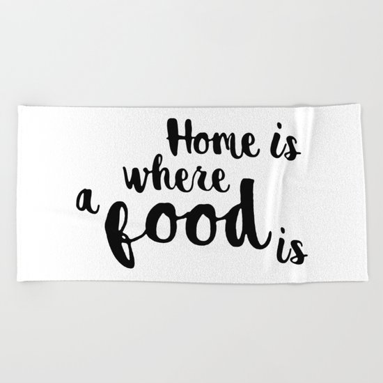 Home is where a food is Beach Towel