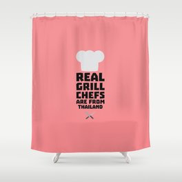 Real Grill Chefs are from Thailand T-Shirt Df9gv Shower Curtain