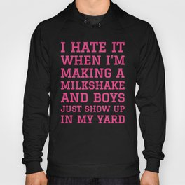 I HATE IT WHEN I'M MAKING A MILKSHAKE AND BOYS JUST SHOW UP IN MY YARD (Strawberry Pink) Hoody