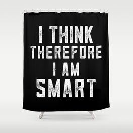 I Think Therefore I Am Smart Shower Curtain