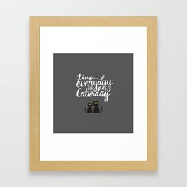 Live everyday like it's Caturday Framed Art Print