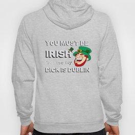 You Must Be Irish Because My Dick Is Dublin T-Shirt Hoody