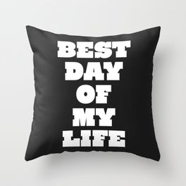 Best Day Of Your Life Throw Pillow