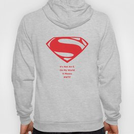 Superman : It's Not An S. On My World It Means #WTF Hoody
