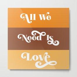 All We Need Is Love Metal Print