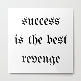 Success Is The Best Revenge Confidence Metal Print