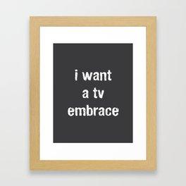 I Want a TV Embrace Framed Art Print