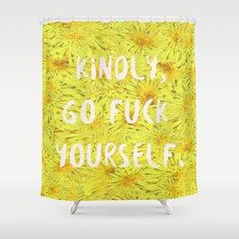 Kindly, Go F*ck Yourself. Shower Curtain