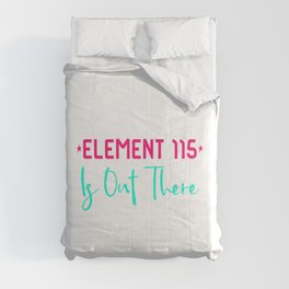 Space Element 115 is Out There Funny Area 51 Quote Comforters