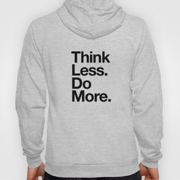 Think Less Do More inspirational wall art black and white typography poster design home decor Hoody