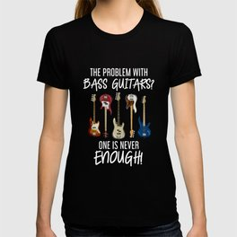 Bass Guitar One Is Never Enough T-shirt