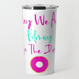 Hey We are Filming Lose the Donut Fun Quote Travel Mug
