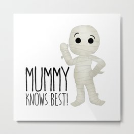 Mummy Knows Best! Metal Print