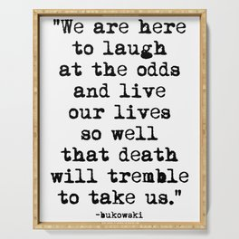 Charles Bukowski Quote Laugh Serving Tray