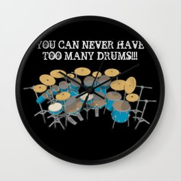 You Can Never Have Too Many Drums! Wall Clock