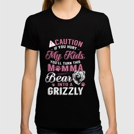 caution if hurt my kids you will turn this momma bear into a grizzle wife t-shirt T-shirt