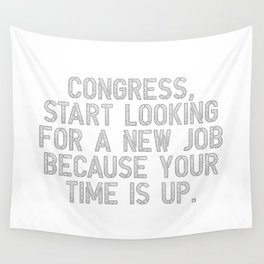 Congress, your time is up Wall Tapestry