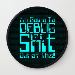 Debug IT / When all else fails… Wall Clock
